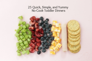 25+Simple,+Quick,+and+Yummy+No-Cook+Toddler+Dinners